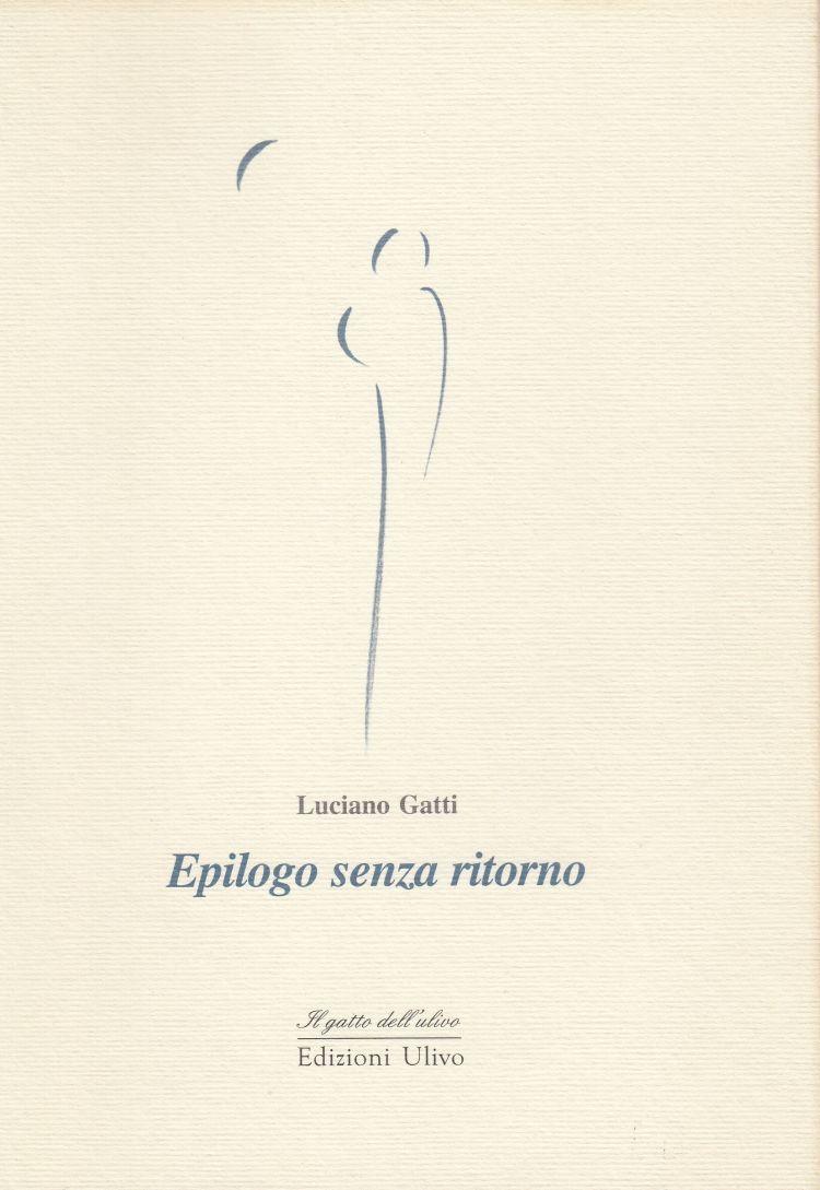 """GATTI Luciano Raccolta di poesie di Luciano Gatti, """"Epilogo senza ritorno"""""""